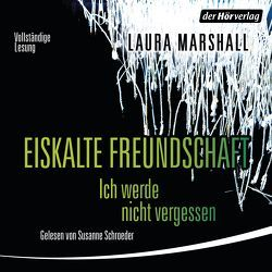 Eiskalte Freundschaft – Ich werde nie vergessen von Flegler,  Leena, Marshall,  Laura, Schroeder,  Susanne