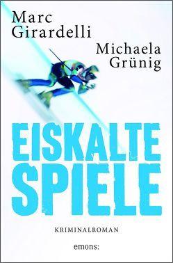 Eiskalte Spiele von Girardelli,  Marc, Grünig,  Michaela