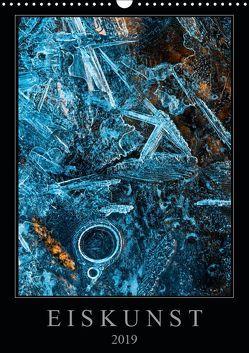 Eiskunst (Wandkalender 2019 DIN A3 hoch) von Worm,  Sebastian