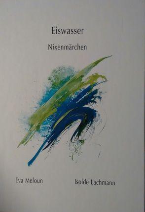 Eiswasser von Lachmann,  Isolde, Meloun,  Eva