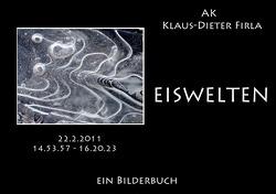 EISWELTEN 22.2.2011 von Firla,  Klaus