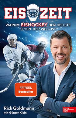 Eiszeit! Warum Eishockey der geilste Sport der Welt ist von Goldmann,  Rick, Klein,  Günter