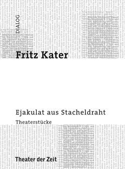 Ejakulat aus Stacheldraht von Kater,  Fritz