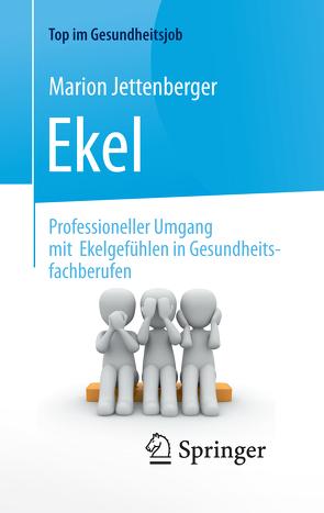 Ekel – Professioneller Umgang mit Ekelgefühlen in Gesundheitsfachberufen von Jettenberger,  Marion