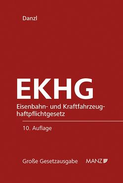 EKHG Eisenbahn- und Kraftfahrzeughaftpflichtgesetz von Danzl,  Karl H