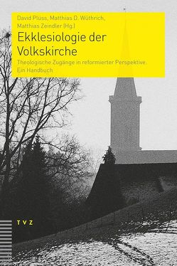 Ekklesiologie der Volkskirche von Plüss,  David, Wüthrich,  Matthias D., Zeindler,  Matthias