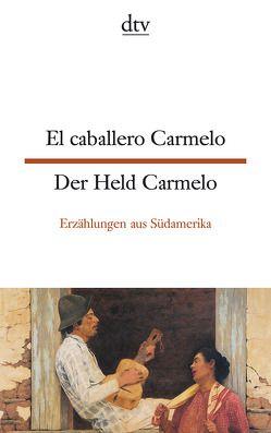 El caballero Carmelo Der Held Carmelo von Brandenberger,  Erna, Dilger,  Gerhard, Kaufmann,  Marion, Kultzen,  Peter, Poppenberg,  Gerhard
