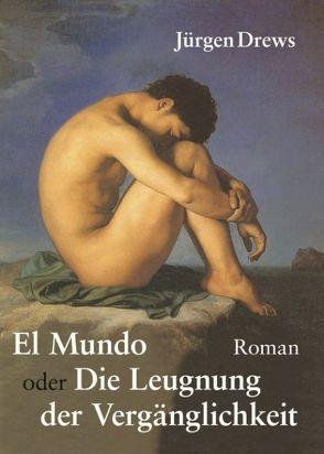 El Mundo oder die Leugnung der Vergänglichkeit von Drews,  Jürgen