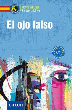 El ojo falso von Bech,  Alexa, López Toribio,  Ana
