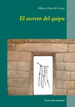 El secreto del quipu von Peña de Grupe,  Mónica