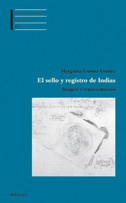 El sello y registro de Indias von Gómez Gómez,  Margarita