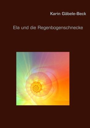 Ela und die Regenbogenschnecke von Gäbele-Beck,  Karin