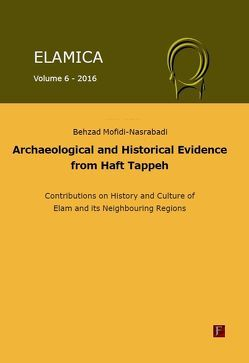 Elamica 6 – Archaeological and historical evidence from Haft Tappeh von Mofidi-Nasrabadi,  Behzad