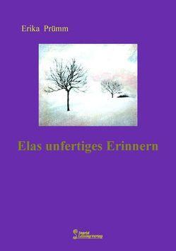 Elas unfertiges Erinnern von Prümm,  Erika