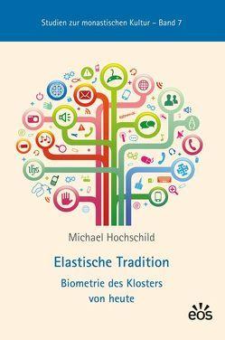 Elastische Tradition – Biometrie des Klosters von heute von Hochschild,  Michael