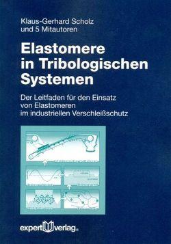 Elastomere in Tribologischen Systemen von Scholz,  Klaus G