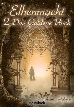 Elbenmacht 2: Das Goldene Buch von Habeney,  Andrea