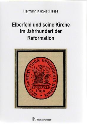 Elberfeld und seine Kirche im Jahrhundert der Reformation von Hesse,  Hermann Klugkist