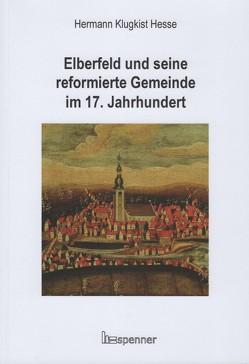 Elberfeld und seine reformierte Gemeinde im 17. Jahrhundert von Eberlein,  Hermann-Peter, Hesse,  Hermann Klugkist, Reiher,  Daniela-Nadine