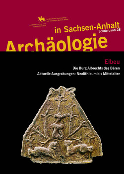 Elbeu – Die Burg Albrechts des Bären. Aktuelle Grabungen: Neolithikum bis Mittelalter (Archäologie in Sachsen Anhalt / Sonderband 28) von Friederich,  Susanne, Meller,  Harald