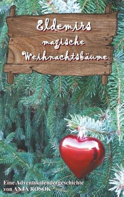 Eldemirs magische Weihnachtsbäume von Rosok,  Anja