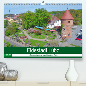 Eldestadt Lübz – Luftaufnahmen von Markus Rein (Premium, hochwertiger DIN A2 Wandkalender 2020, Kunstdruck in Hochglanz) von Rein,  Markus