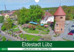 Eldestadt Lübz – Luftaufnahmen von Markus Rein (Wandkalender 2021 DIN A4 quer) von Rein,  Markus