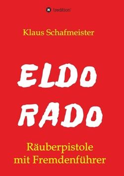 ELDORADO – Räuberpistole mit Fremdenführer von Schafmeister,  Klaus
