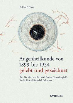 Augenheilkunde von 1899 bis 1954 – gelebt und gezeichnet von P. Gloor,  Balder