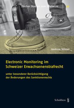 Electronic Monitoring im Schweizer Erwachsenenstrafrecht von Stössel,  Jasmine