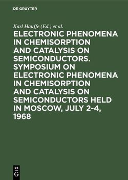 Electronic phenomena in chemisorption and catalysis on semiconductors. Symposium on Electronic Phenomena in Chemisorption and Catalysis on Semiconductors held in Moscow, July 2-4, 1968 von Hauffe,  Karl, Symposium on Electronic Phenomena in Chemisorption and Catalysis on Semiconductors 1968, Wolkenstein,  Th