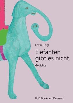 Elefanten gibt es nicht von Heigl,  Erwin