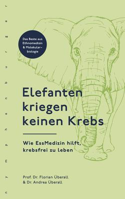 Elefanten kriegen keinen Krebs von Überall,  Andrea, Überall,  Florian