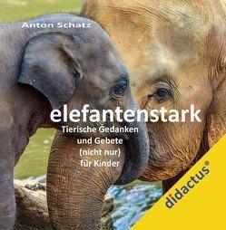 elefantenstark. von Schatz,  Anton