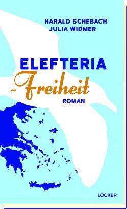 Elefteria – Freiheit von Schebach,  Harald, Widmer,  Julia