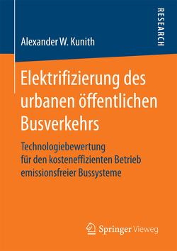 Elektrifizierung des urbanen öffentlichen Busverkehrs von Kunith,  Alexander W.