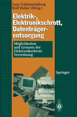 Elektrik-, Elektronikschrott, Datenträgerentsorgung von Huber,  Rolf, Schimmelpfeng,  Lutz
