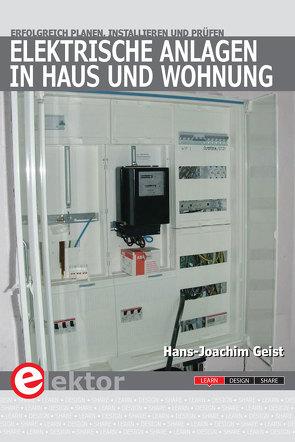 Elektrische Anlagen in Haus und Wohnung von Geist,  Hans J