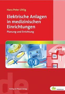 Elektrische Anlagen in medizinischen Einrichtungen von Uhlig,  Hans P