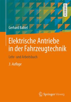 Elektrische Antriebe in der Fahrzeugtechnik von Babiel,  Gerhard