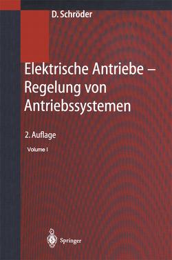 Elektrische Antriebe – Regelung von Antriebssystemen von Schröder,  Universitäts-Professor Dr.-Ing. Dierk