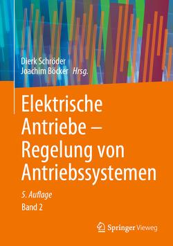 Elektrische Antriebe – Regelung von Antriebssystemen von Böcker,  Joachim, Schröder,  Dierk