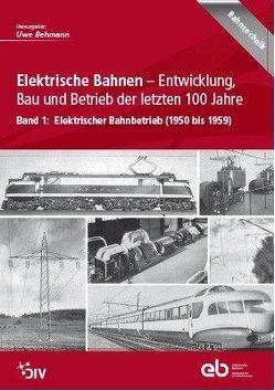 Elektrische Bahnen – Entwicklung, Bau und Betrieb der letzten 100 Jahre von Behmann,  Uwe