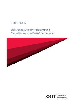 Elektrische Charakterisierung und Modellierung von Festkörperbatterien von Braun,  Philipp