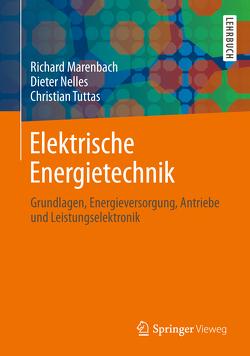 Elektrische Energietechnik von Marenbach,  Richard, Nelles,  Dieter, Tuttas,  Christian