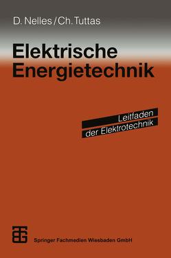 Elektrische Energietechnik von Meins,  Jürgen, Nelles,  Dieter, Scheithauer,  Rainer, Tuttas,  Christian, Weidenfeller,  Hermann