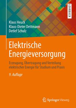 Elektrische Energieversorgung von Dettmann,  Klaus-Dieter, Heuck,  Klaus, Schulz,  Detlef
