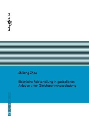 Elektrische Feldverteilung in gasisolierten Anlagen unter Gleichspannungsbelastung von Zhao,  Shiliang