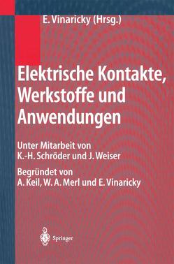 Elektrische Kontakte, Werkstoffe und Anwendungen von Keil,  A., Merl,  W.A., Schröder,  K.-H., Vinaricky, Vinaricky,  Eduard, Weiser,  J.