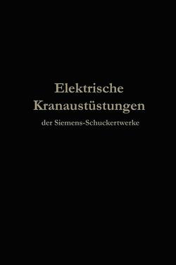 Elektrische Kranausrüstungen der Siemens-Schuckertwerke nach 25jähriger Entwickelung von Julius Springer,  Berlin,  Berlin